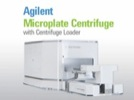 Watch Video: Agilent Microplate Centrifuge with Centrifuge Loader Streaming Video