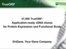 Audio Showcase: 37,000 TrueORF: Application-ready cDNA Clones for Protein Expression and Functional Study Audio Showcase