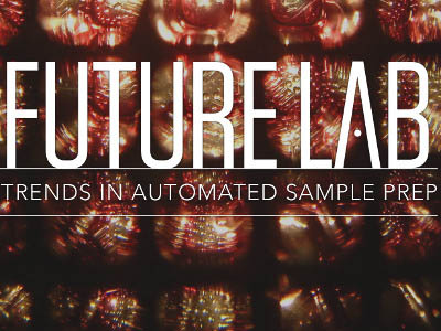 Future Lab: Trends in Automated Sample Prep